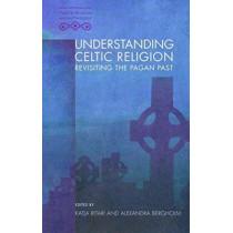 Understanding Celtic Religion: Revisiting the Pagan Past by Katja Ritari, 9781783167920
