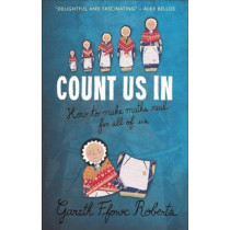 Count Us In: How to Make Maths Real for All of Us by Gareth Ffowc Roberts, 9781783167968