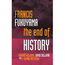 Francis Fukuyama and the End of History by Howard Williams, 9781783168767
