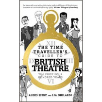 The Time Traveller's Guide to British Theatre: The First Four Hundred Years by Aleks Sierz, 9781783192083