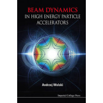 Beam Dynamics In High Energy Particle Accelerators by Andrzej Wolski, 9781783262779