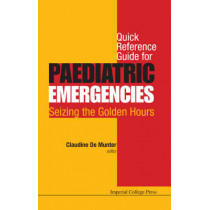 Quick Reference Guide For Paediatric Emergencies: Seizing The Golden Hours by Claudine De Munter, 9781783264506