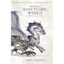 Within the Sanctuary of Wings: A Memoir by Lady Trent by Marie Brennan, 9781783297788