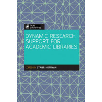 Dynamic Research Support for Academic Libraries by Starr Hoffman, 9781783300495