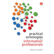 Practical Ontologies for Information Professionals by David Stuart, 9781783300624
