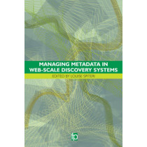 Managing Metadata in Web-scale Discovery Systems by Louise F. Spiteri, 9781783300693