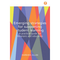 Emerging Strategies for Supporting Student Learning: A practical guide for librarians and educators by Barbara Allan, 9781783300709