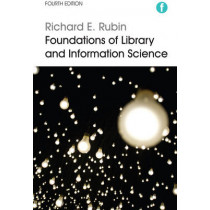 Foundations of Library and Information Science by Richard E. Rubin, 9781783300846
