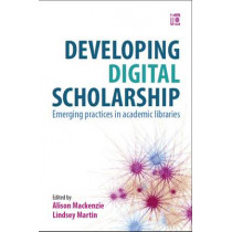 Developing Digital Scholarship: Emerging practices in academic libraries by Lindsey Martin, 9781783301102