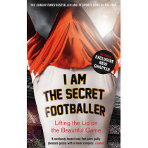 I Am The Secret Footballer: Lifting the Lid on the Beautiful Game by Anon, 9781783350049