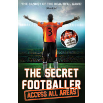 The Secret Footballer: Access All Areas by Anon, 9781783350605