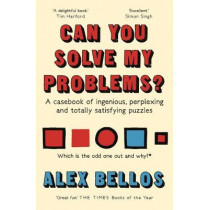 Can You Solve My Problems?: A casebook of ingenious, perplexing and totally satisfying puzzles by Alex Bellos, 9781783351152