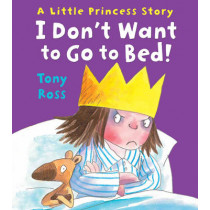 I Don't Want to Go to Bed! by Tony Ross, 9781783440177