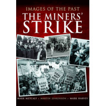 Images of the Past: The Miners' Strike by Mark Metcalf, 9781783463664