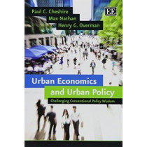 Urban Economics and Urban Policy: Challenging Conventional Policy Wisdom by Paul C. Cheshire, 9781783475254