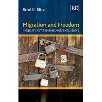 Migration and Freedom: Mobility, Citizenship and Exclusion by Brad K. Blitz, 9781783477869