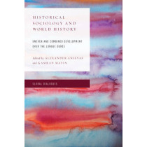 Historical Sociology and World History: Uneven and Combined Development over the Longue Duree by Alexander Anievas, 9781783486823