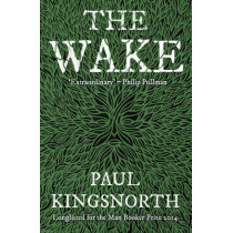 The Wake by Paul Kingsnorth, 9781783520985