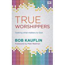 True Worshippers: Seeking What Matters to God by Bob Kauflin, 9781783593804