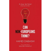 Can Non-Europeans Think? by Hamid Dabashi, 9781783604197