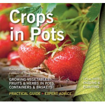 Crops in Pots: Practical Guide, Expert Advice by Rachelle Strauss, 9781783611324