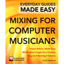Mixing for Computer Musicians: Expert Advice, Made Easy by Ronan MacDonald, 9781783614127