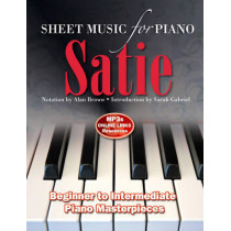 Erik Satie: Sheet Music for Piano: From Beginner to Intermediate; Over 25 masterpieces by Alan Brown, 9781783616015
