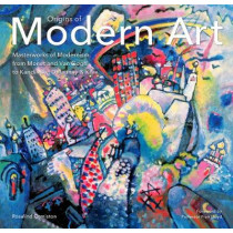 Origins of Modern Art: Masterworks of Modernism from Monet to Kandinsky, Delaunay, Turner & Klee. by Rosalind Ormiston, 9781783616107