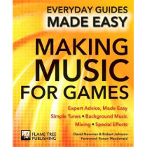 Making Music for Games: Expert Advice, Made Easy by Ronan MacDonald, 9781783619184