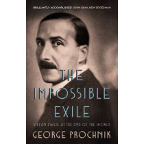 The Impossible Exile: Stefan Zweig at the End of the World by George Prochnik, 9781783781164