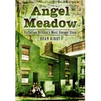 Angel Meadow: Victorian Britain's Most Savage Slum by Dean Kirby, 9781783831524