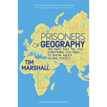 Prisoners of Geography: Ten Maps That Tell You Everything You Need to Know About Global Politics by Tim Marshall, 9781783961412