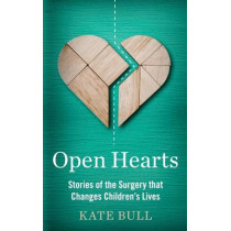 Open Hearts: Stories of the Surgery That Changes Children's Lives by Kate Bull, 9781783962273