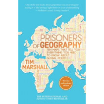 Prisoners of Geography: Ten Maps That Tell You Everything You Need to Know About Global Politics by Tim Marshall, 9781783962433