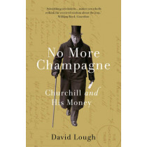 No More Champagne: Churchill and His Money by David Lough, 9781784081829