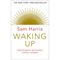 Waking Up: Searching for Spirituality Without Religion by Sam Harris, 9781784160029
