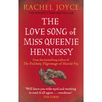 The Love Song of Miss Queenie Hennessy: Or the letter that was never sent to Harold Fry by Rachel Joyce, 9781784160302