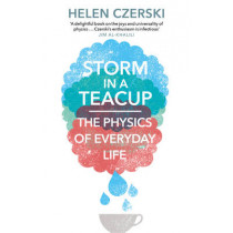 Storm in a Teacup: The Physics of Everyday Life by Helen Czerski, 9781784160753