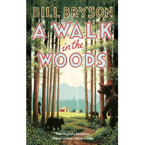 A Walk In The Woods: The World's Funniest Travel Writer Takes a Hike by Bill Bryson, 9781784161446