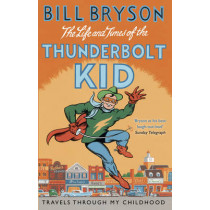The Life And Times Of The Thunderbolt Kid: Travels Through my Childhood by Bill Bryson, 9781784161811