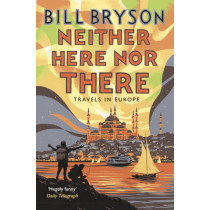Neither Here, Nor There: Travels in Europe by Bill Bryson, 9781784161828