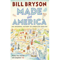 Made In America: An Informal History of American English by Bill Bryson, 9781784161866