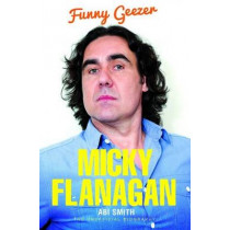 Micky Flanagan: Funny Geezer - The Unofficial Biography by Abi Smith, 9781784180027