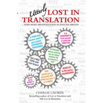Utterly Lost in Translation: Even More Misadventures in English Abroad by Charlie Croker, 9781784183851