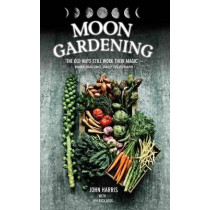 Moon Gardening: Ancient and Natural Ways to Grow Healthier, Tastier Food by John Harris, 9781784184155