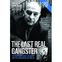 The Last Real Gangster: The Final Truth About the Krays and the Underworld We Lived in by Freddie Foreman, 9781784184179