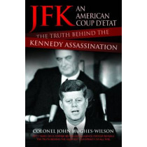 JFK - An American Coup D'etat: The Truth Behind the Kennedy Assassination by John Hughes-Wilson, 9781784184209