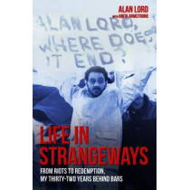 Life in Strangeways: From Riots to Redemption, My Thirty-Two Years Behind Bars by Alan Lord, 9781784186012