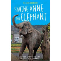 Saving Anne the Elephant: The Rescue of the Last British Circus Elephant by Claire Ellicott, 9781784189778