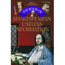 The Book of Shakespearian Useless Information by Bruce Montague, 9781784189907